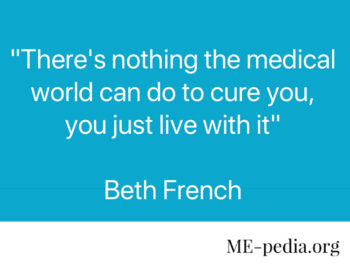 There's nothing the medical world can do to cure you, you just live with it. - Beth French